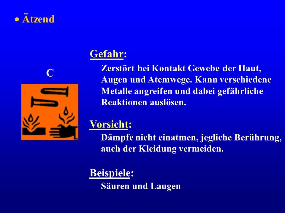  Ätzend Gefahr: C Vorsicht: Beispiele: