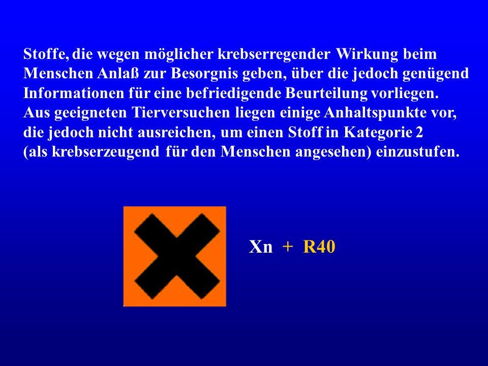 Xn + R40 Stoffe, die wegen möglicher krebserregender Wirkung beim