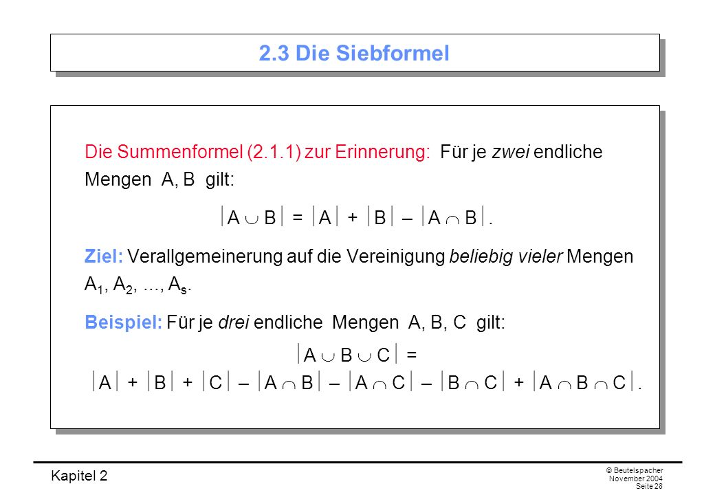 2.3 Die Siebformel Die Summenformel (2.1.1) zur Erinnerung: Für je zwei endliche Mengen A, B gilt: