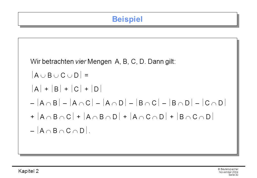 Beispiel Wir betrachten vier Mengen A, B, C, D. Dann gilt: