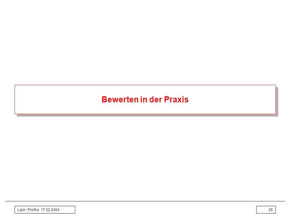 Bewerten in der Praxis Lack / Profke 17.02.2004