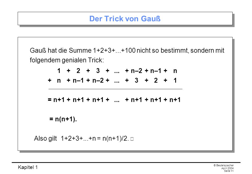 Der Trick von Gauß Gauß hat die Summe 1+2+3+...+100 nicht so bestimmt, sondern mit folgendem genialen Trick: