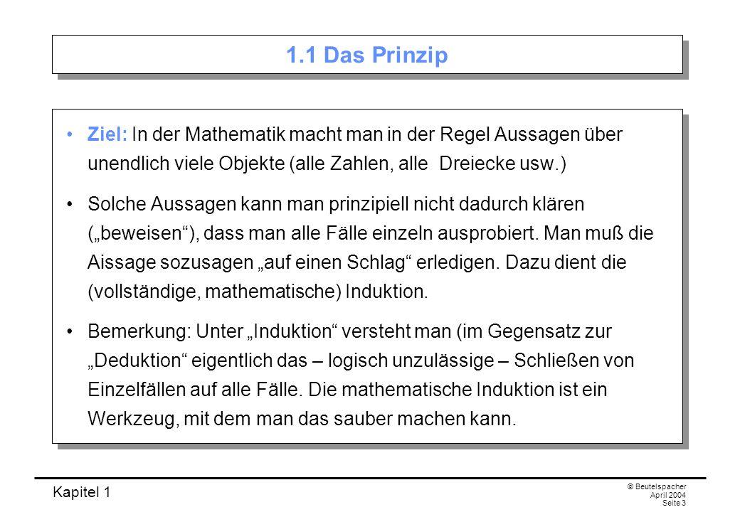 1.1 Das Prinzip Ziel: In der Mathematik macht man in der Regel Aussagen über unendlich viele Objekte (alle Zahlen, alle Dreiecke usw.)