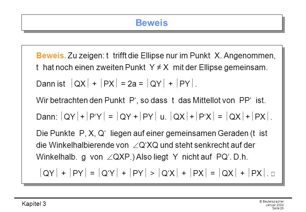 Beweis Beweis. Zu zeigen: t trifft die Ellipse nur im Punkt X. Angenommen, t hat noch einen zweiten Punkt Y ≠ X mit der Ellipse gemeinsam.