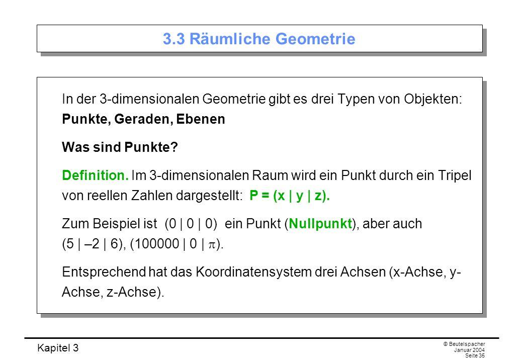 3.3 Räumliche Geometrie In der 3-dimensionalen Geometrie gibt es drei Typen von Objekten: Punkte, Geraden, Ebenen.