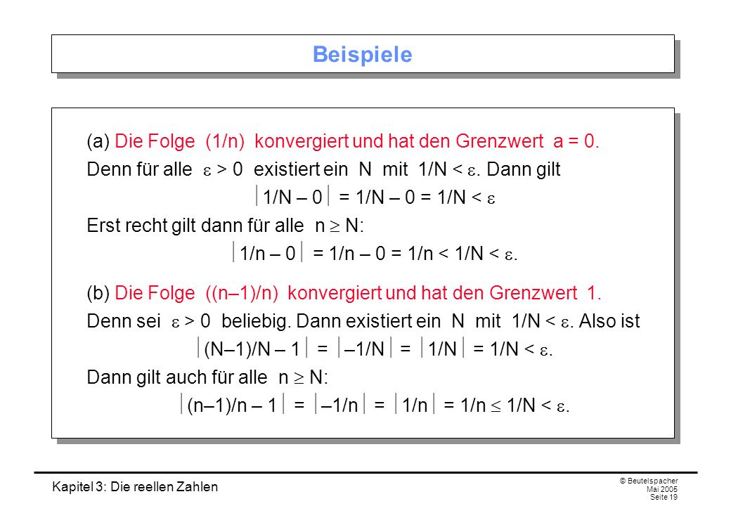 Beispiele (a) Die Folge (1/n) konvergiert und hat den Grenzwert a = 0. Denn für alle e > 0 existiert ein N mit 1/N < e. Dann gilt.
