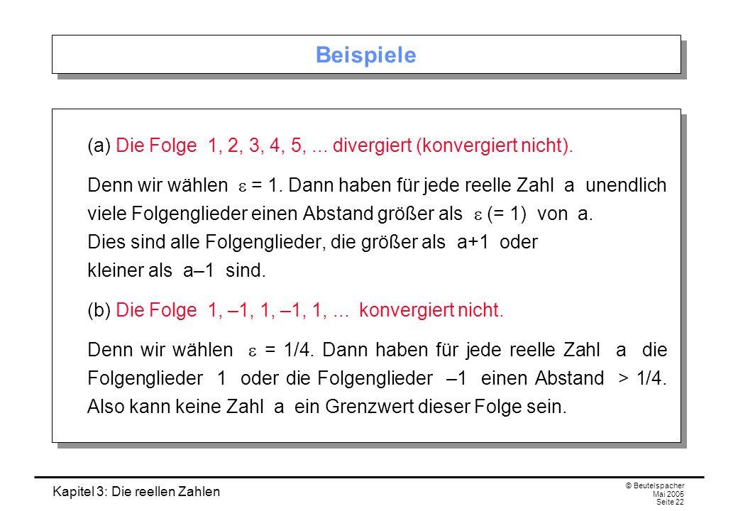 Beispiele (a) Die Folge 1, 2, 3, 4, 5, ... divergiert (konvergiert nicht).