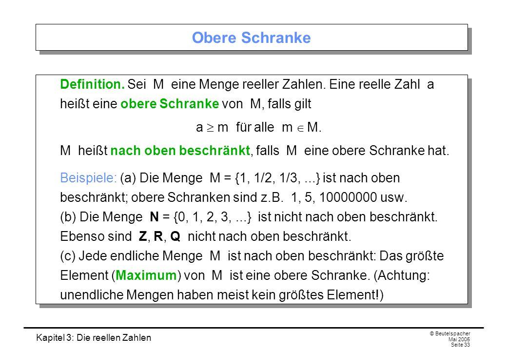 Obere Schranke Definition. Sei M eine Menge reeller Zahlen. Eine reelle Zahl a heißt eine obere Schranke von M, falls gilt.