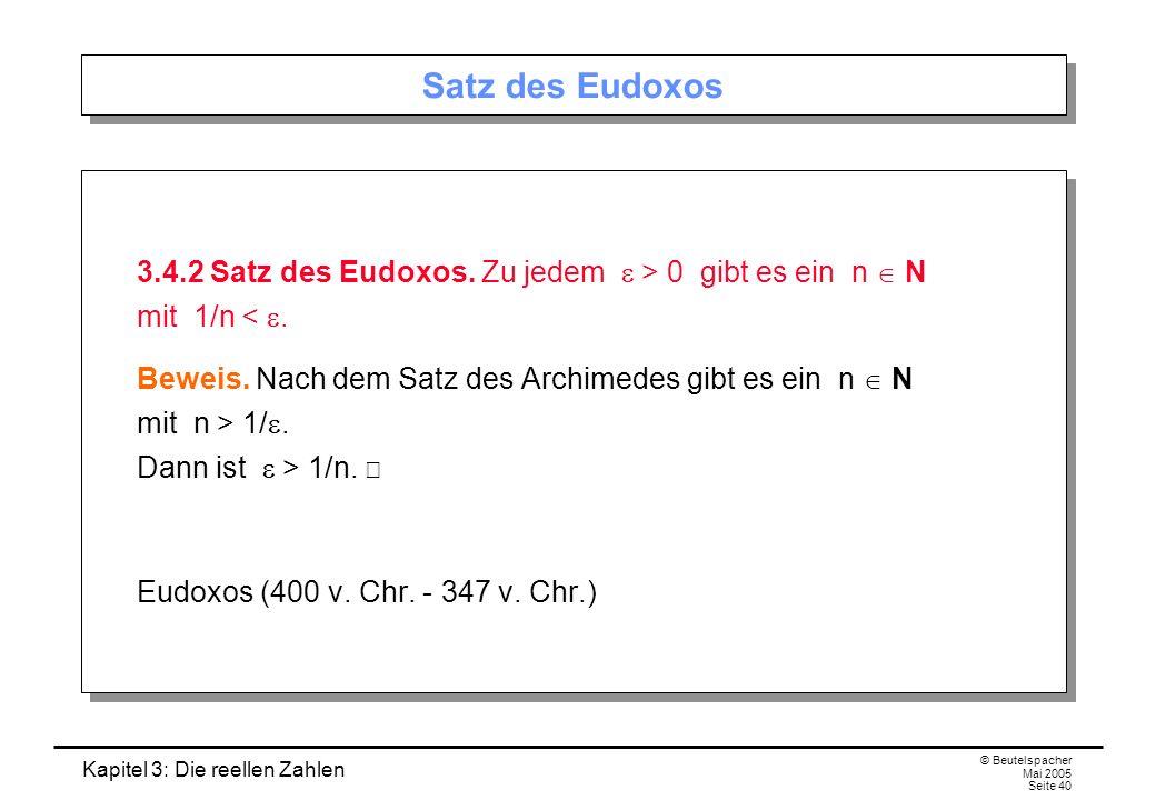 Satz des Eudoxos 3.4.2 Satz des Eudoxos. Zu jedem e > 0 gibt es ein n  N mit 1/n < e.