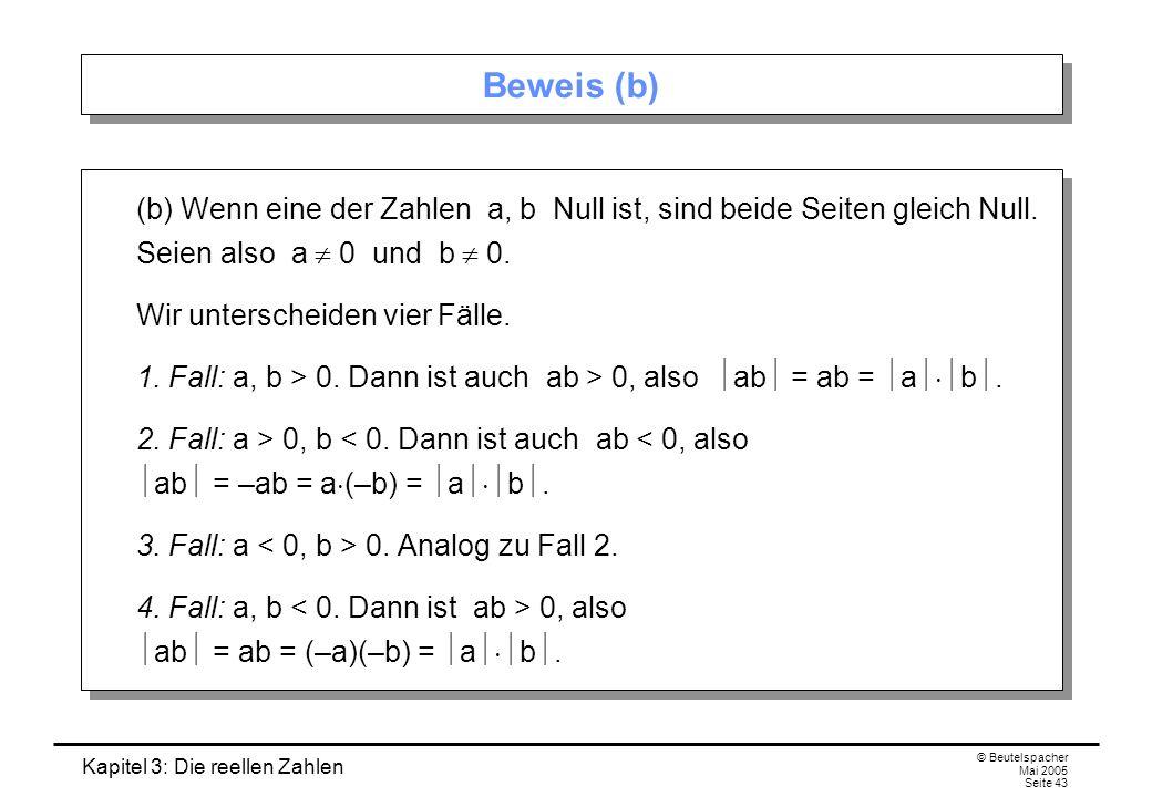 Beweis (b) (b) Wenn eine der Zahlen a, b Null ist, sind beide Seiten gleich Null. Seien also a  0 und b  0.