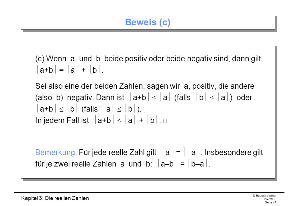 Beweis (c) (c) Wenn a und b beide positiv oder beide negativ sind, dann gilt a+b = a + b.
