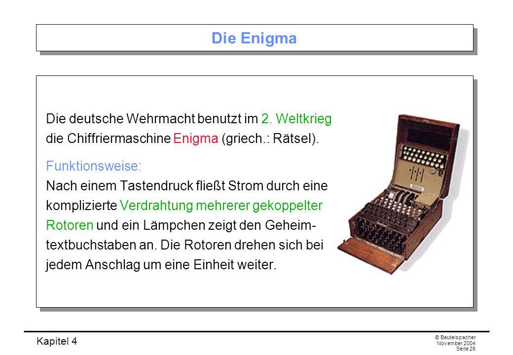 Die Enigma Die deutsche Wehrmacht benutzt im 2. Weltkrieg die Chiffriermaschine Enigma (griech.: Rätsel).
