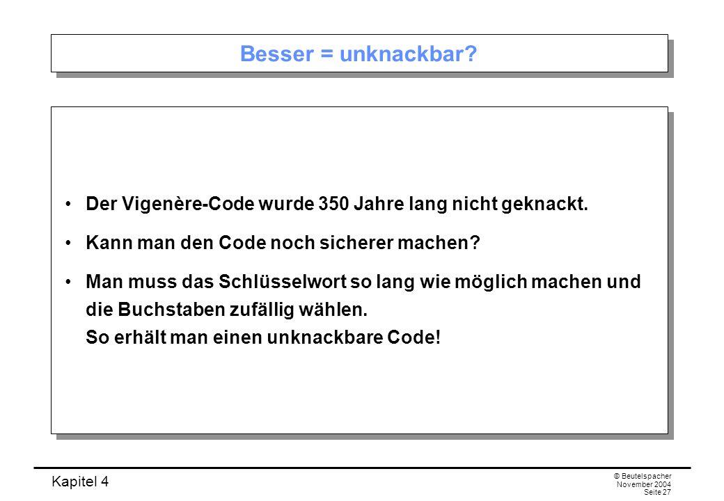 Besser = unknackbar Der Vigenère-Code wurde 350 Jahre lang nicht geknackt. Kann man den Code noch sicherer machen