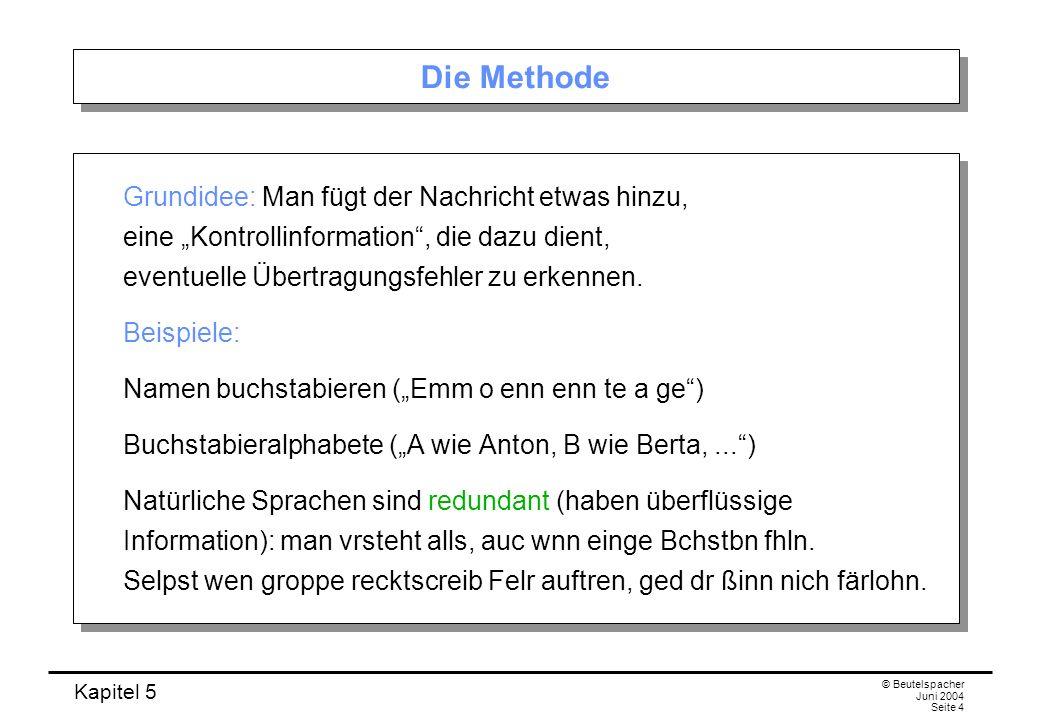 """Die Methode Grundidee: Man fügt der Nachricht etwas hinzu, eine """"Kontrollinformation , die dazu dient, eventuelle Übertragungsfehler zu erkennen."""
