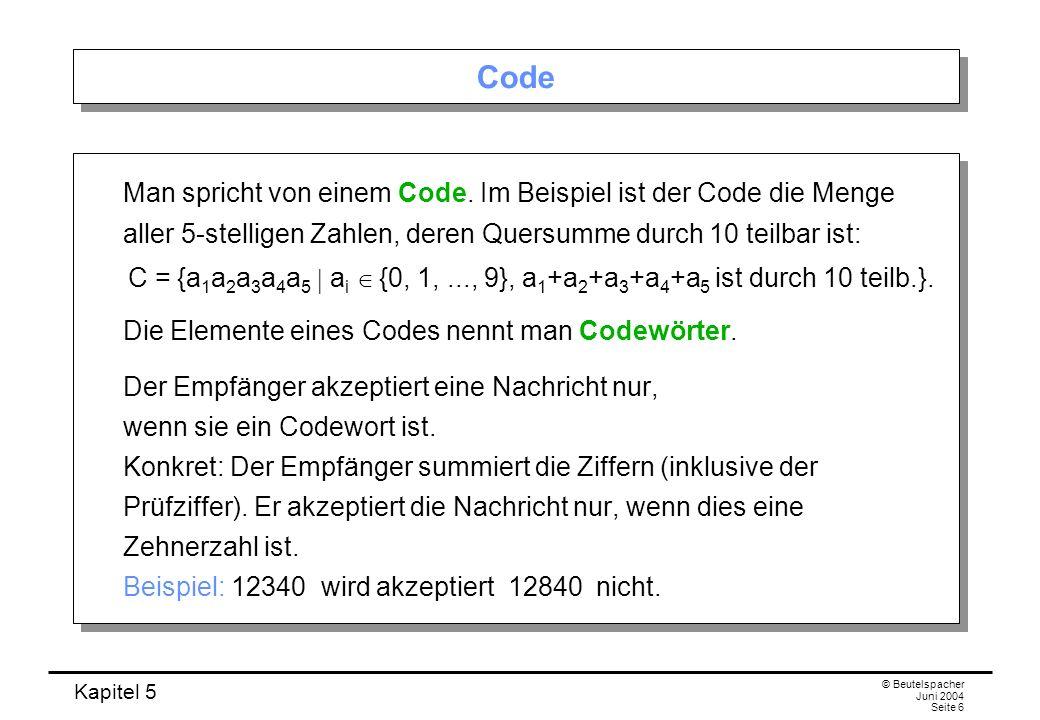 Code Man spricht von einem Code. Im Beispiel ist der Code die Menge aller 5-stelligen Zahlen, deren Quersumme durch 10 teilbar ist: