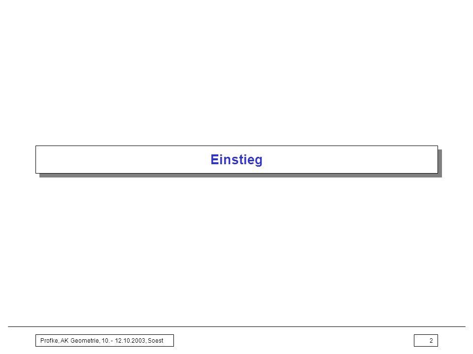 Einstieg Profke, AK Geometrie, 10. - 12.10.2003, Soest