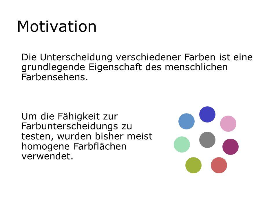 Motivation Die Unterscheidung verschiedener Farben ist eine grundlegende Eigenschaft des menschlichen Farbensehens.