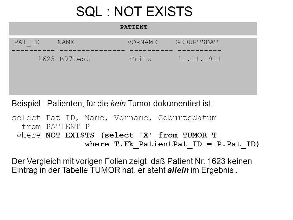 SQL : NOT EXISTS PATIENT. PAT_ID NAME VORNAME GEBURTSDAT. ---------- --------------- ---------- ----------
