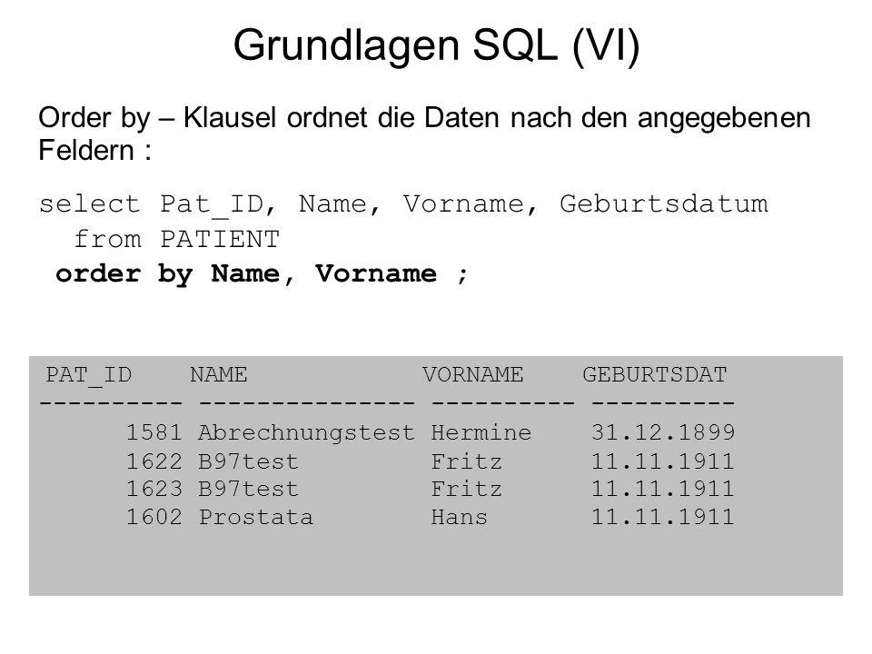 Grundlagen SQL (VI) Order by – Klausel ordnet die Daten nach den angegebenen Feldern :