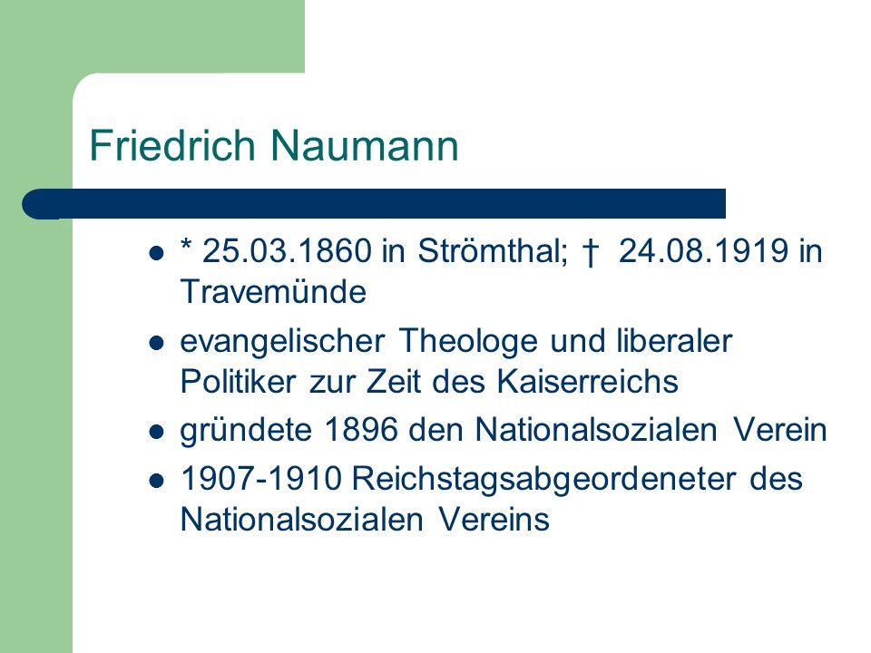 Friedrich Naumann * 25.03.1860 in Strömthal; † 24.08.1919 in Travemünde. evangelischer Theologe und liberaler Politiker zur Zeit des Kaiserreichs.