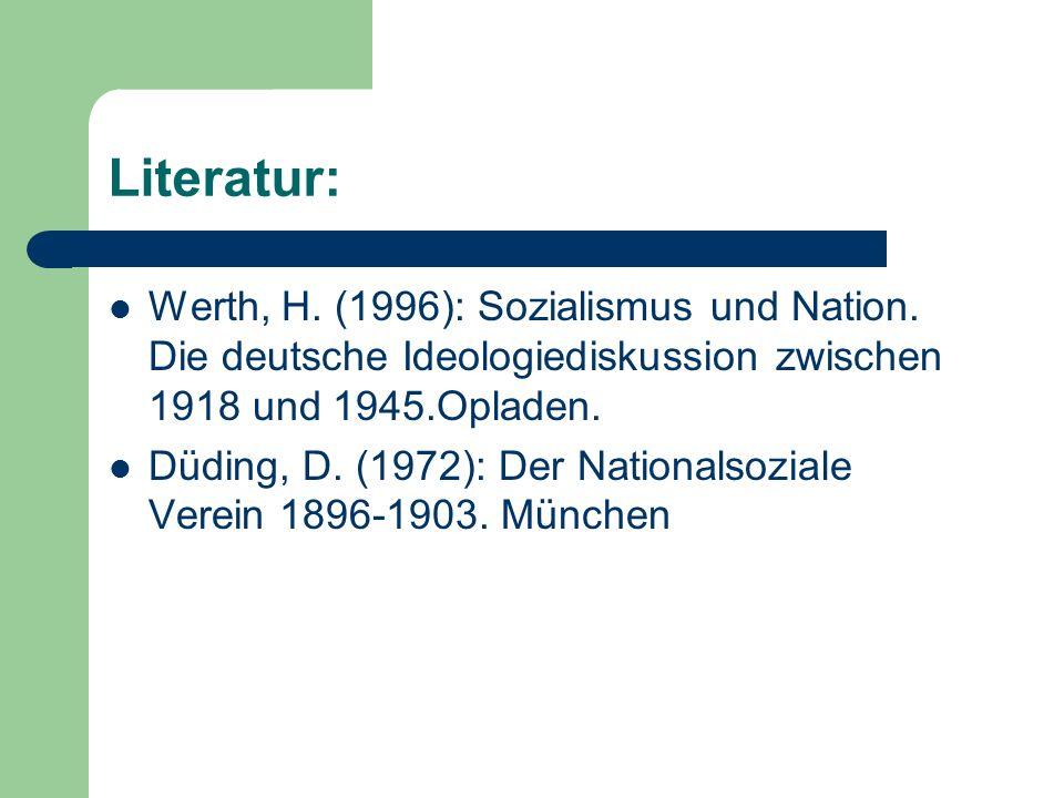 Literatur: Werth, H. (1996): Sozialismus und Nation. Die deutsche Ideologiediskussion zwischen 1918 und 1945.Opladen.
