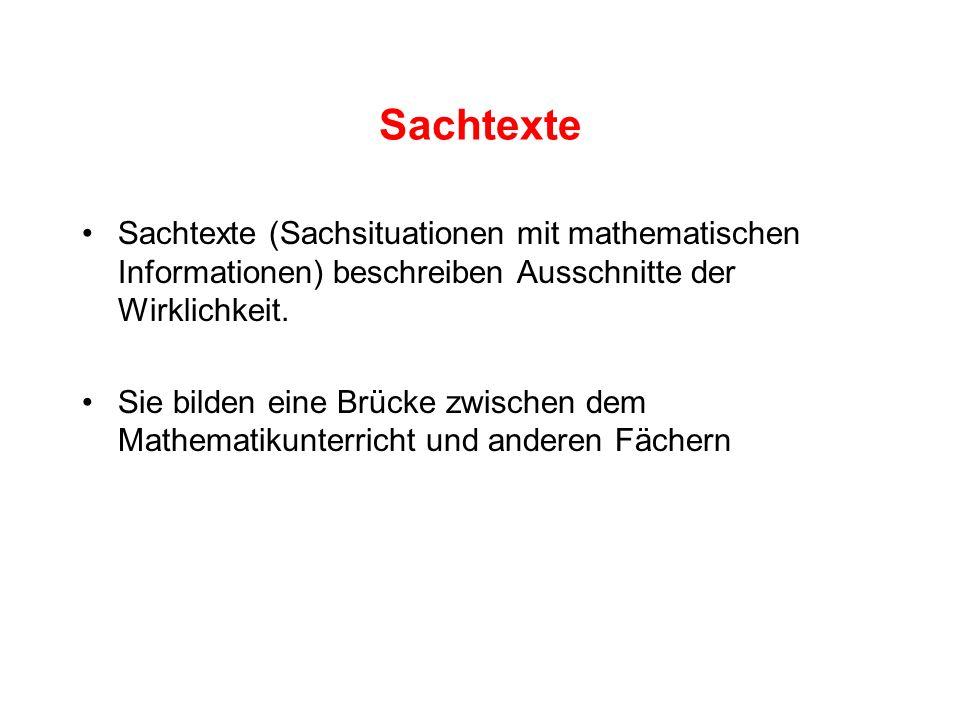 Sachtexte Sachtexte (Sachsituationen mit mathematischen Informationen) beschreiben Ausschnitte der Wirklichkeit.