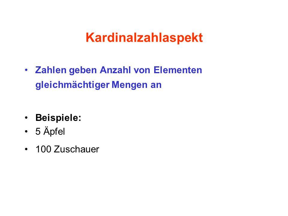 Kardinalzahlaspekt Zahlen geben Anzahl von Elementen gleichmächtiger Mengen an. Beispiele: 5 Äpfel.