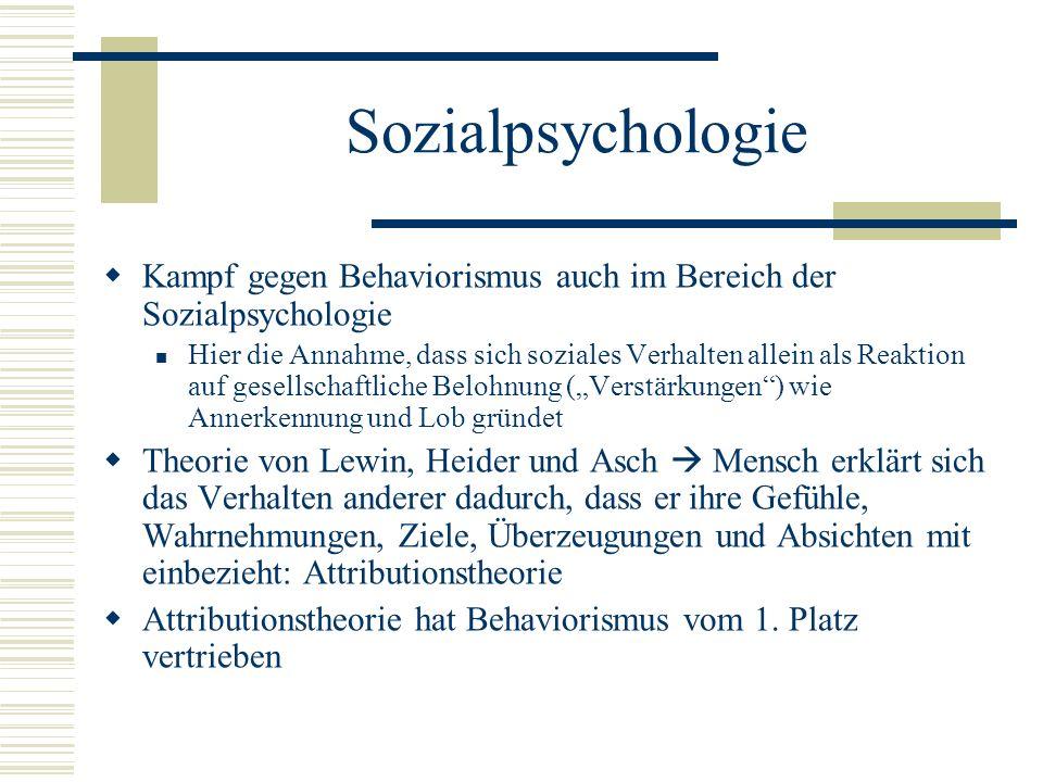 Sozialpsychologie Kampf gegen Behaviorismus auch im Bereich der Sozialpsychologie.