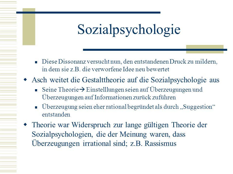 Sozialpsychologie Diese Dissonanz versucht nun, den entstandenen Druck zu mildern, in dem sie z.B. die verworfene Idee neu bewertet.