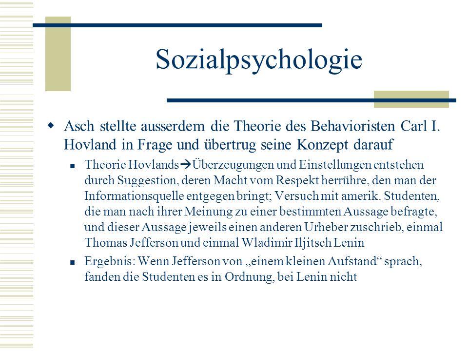 Sozialpsychologie Asch stellte ausserdem die Theorie des Behavioristen Carl I. Hovland in Frage und übertrug seine Konzept darauf.
