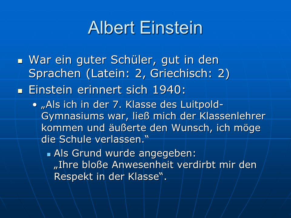 Albert EinsteinWar ein guter Schüler, gut in den Sprachen (Latein: 2, Griechisch: 2) Einstein erinnert sich 1940: