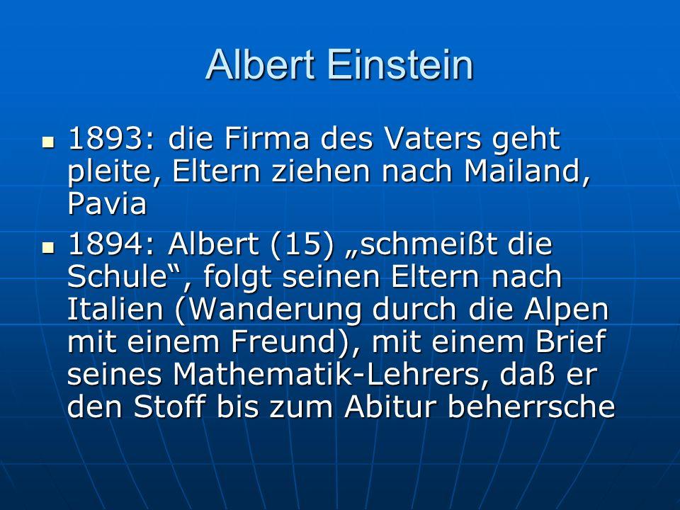 Albert Einstein1893: die Firma des Vaters geht pleite, Eltern ziehen nach Mailand, Pavia.