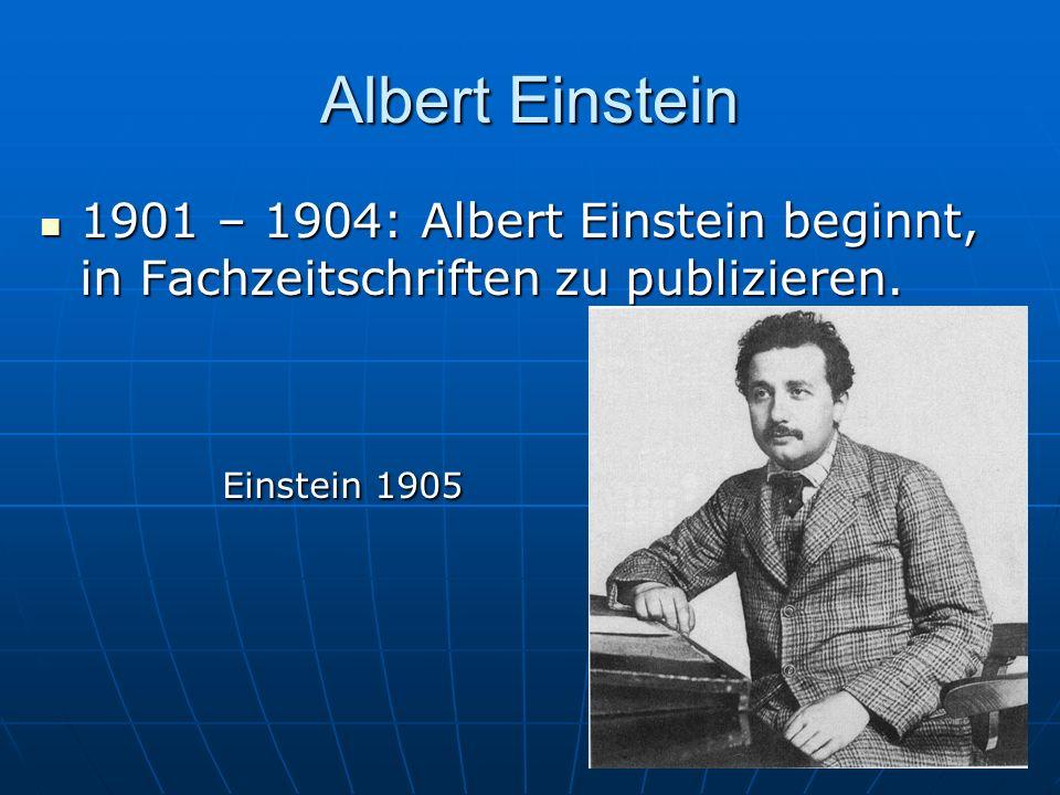 Albert Einstein1901 – 1904: Albert Einstein beginnt, in Fachzeitschriften zu publizieren.