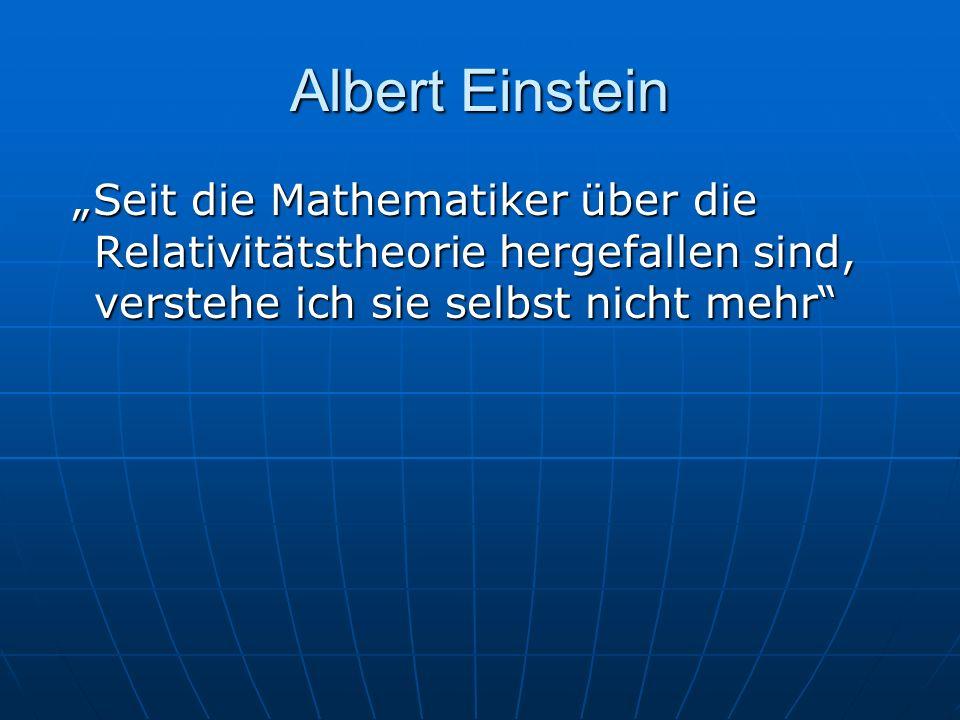 """Albert Einstein""""Seit die Mathematiker über die Relativitätstheorie hergefallen sind, verstehe ich sie selbst nicht mehr"""
