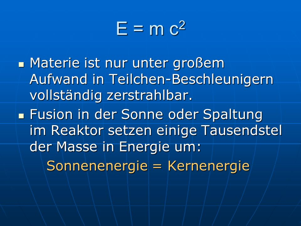 E = m c2Materie ist nur unter großem Aufwand in Teilchen-Beschleunigern vollständig zerstrahlbar.