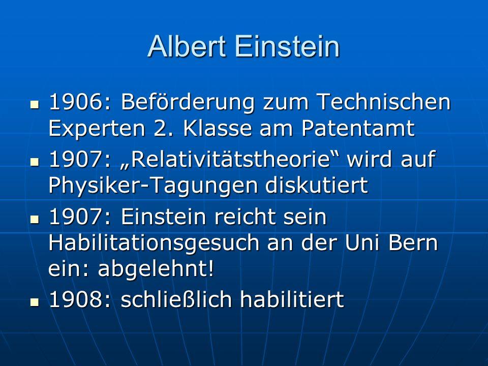 """Albert Einstein1906: Beförderung zum Technischen Experten 2. Klasse am Patentamt. 1907: """"Relativitätstheorie wird auf Physiker-Tagungen diskutiert."""