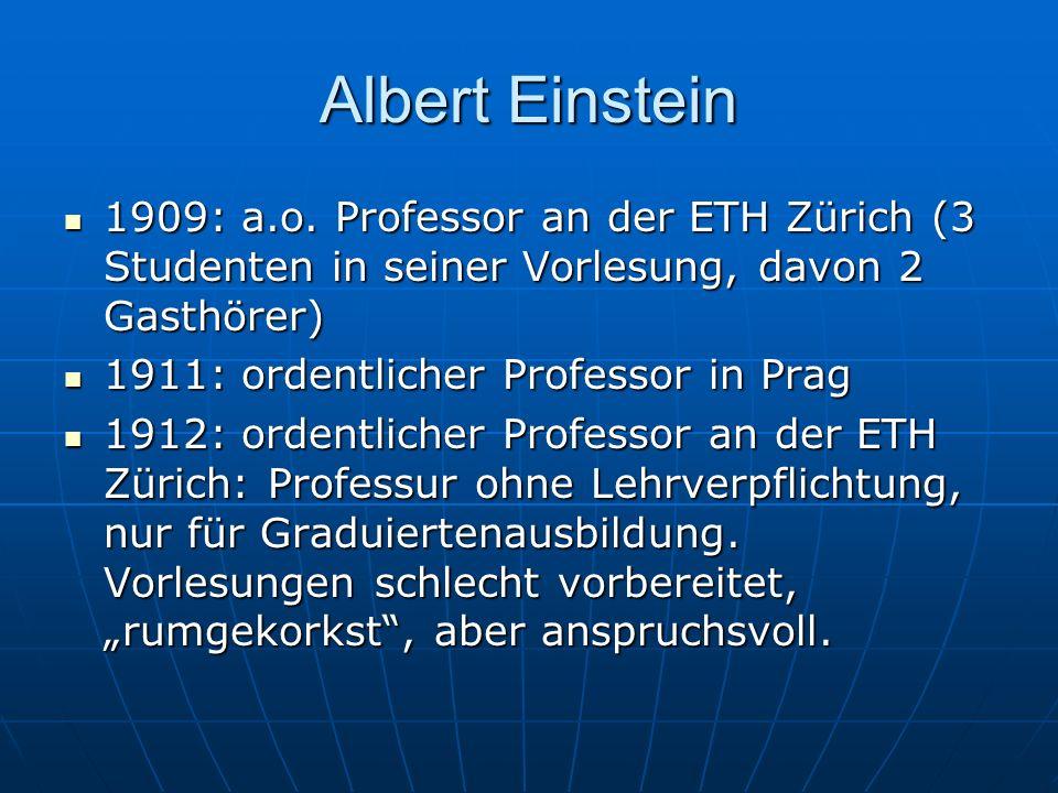 Albert Einstein1909: a.o. Professor an der ETH Zürich (3 Studenten in seiner Vorlesung, davon 2 Gasthörer)