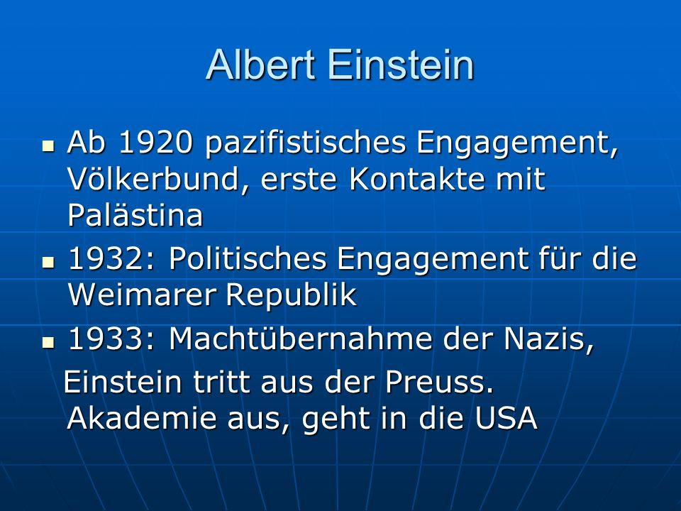 Albert EinsteinAb 1920 pazifistisches Engagement, Völkerbund, erste Kontakte mit Palästina. 1932: Politisches Engagement für die Weimarer Republik.