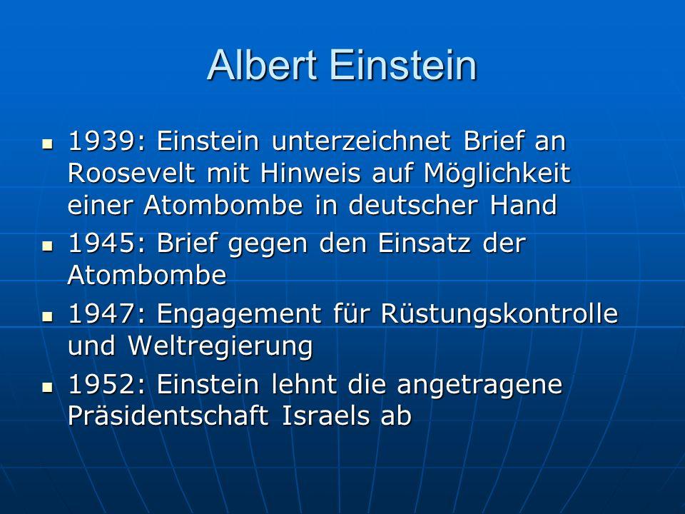 Albert Einstein1939: Einstein unterzeichnet Brief an Roosevelt mit Hinweis auf Möglichkeit einer Atombombe in deutscher Hand.