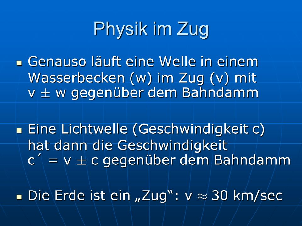 Physik im ZugGenauso läuft eine Welle in einem Wasserbecken (w) im Zug (v) mit v § w gegenüber dem Bahndamm.