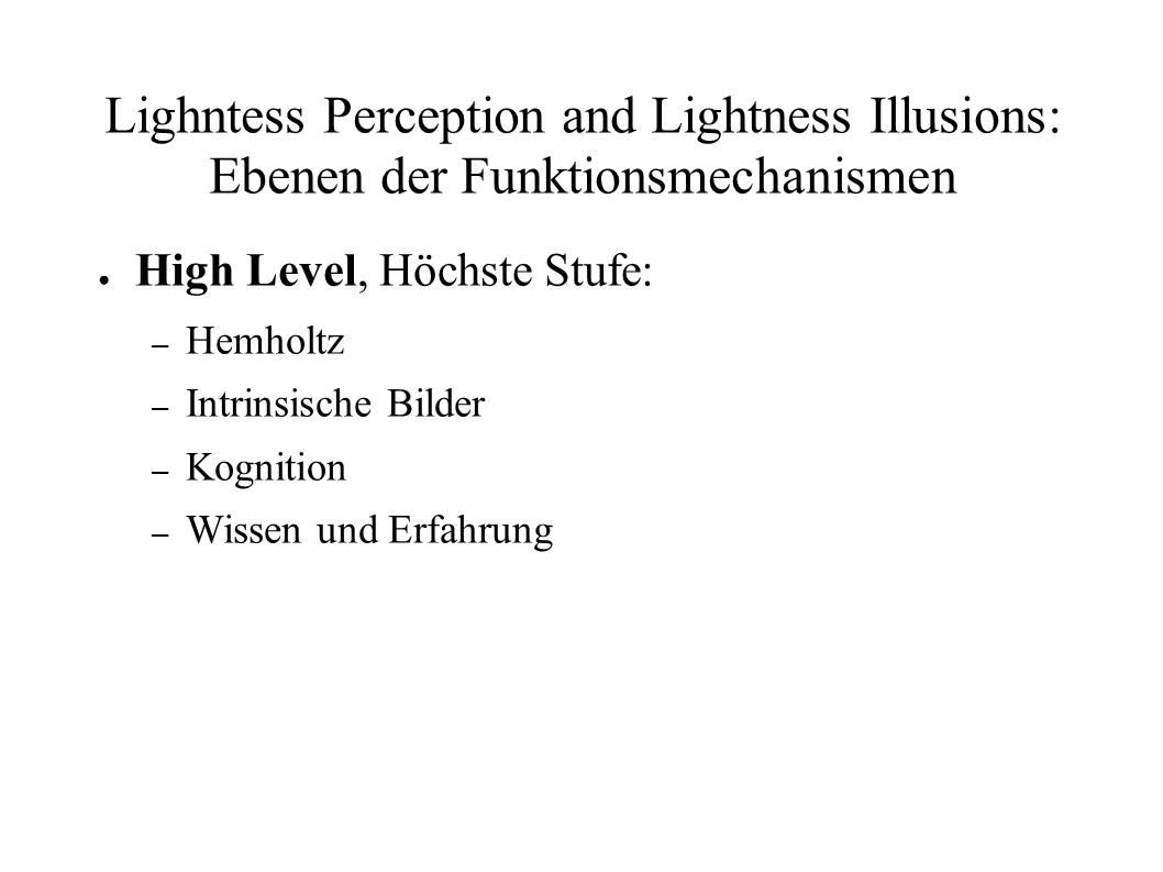 Lighntess Perception and Lightness Illusions: Ebenen der Funktionsmechanismen