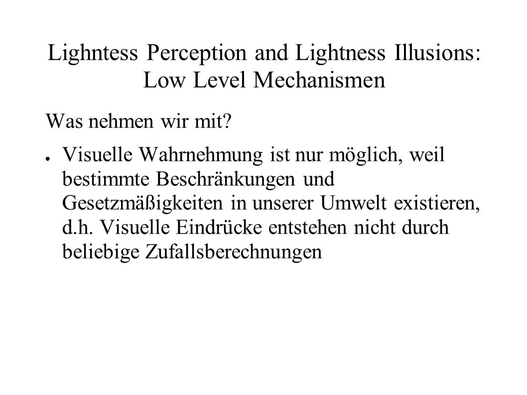 Lighntess Perception and Lightness Illusions: Low Level Mechanismen