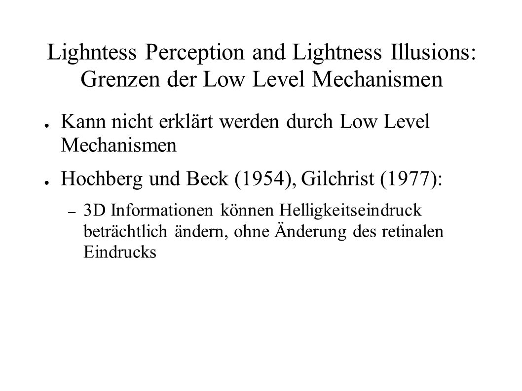 Lighntess Perception and Lightness Illusions: Grenzen der Low Level Mechanismen
