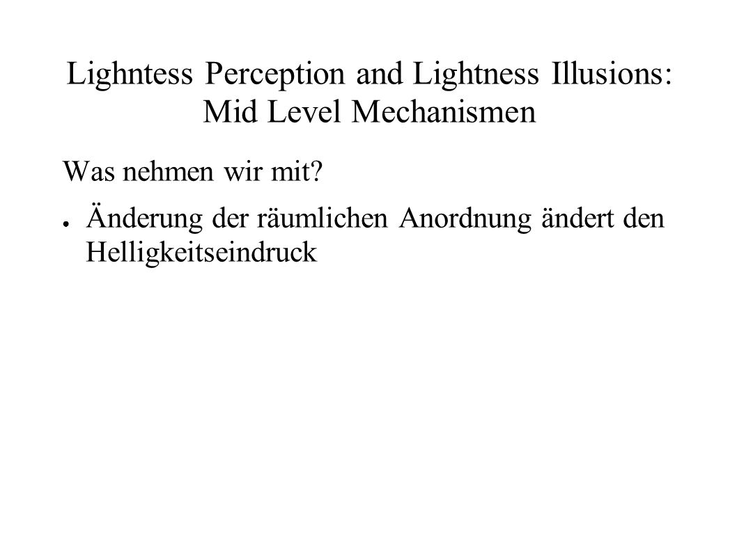 Lighntess Perception and Lightness Illusions: Mid Level Mechanismen