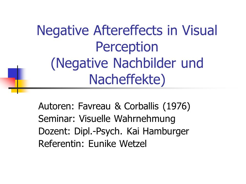 Negative Aftereffects in Visual Perception (Negative Nachbilder und Nacheffekte)