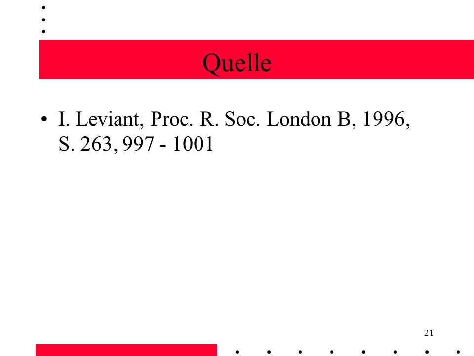 Quelle I. Leviant, Proc. R. Soc. London B, 1996, S. 263, 997 - 1001