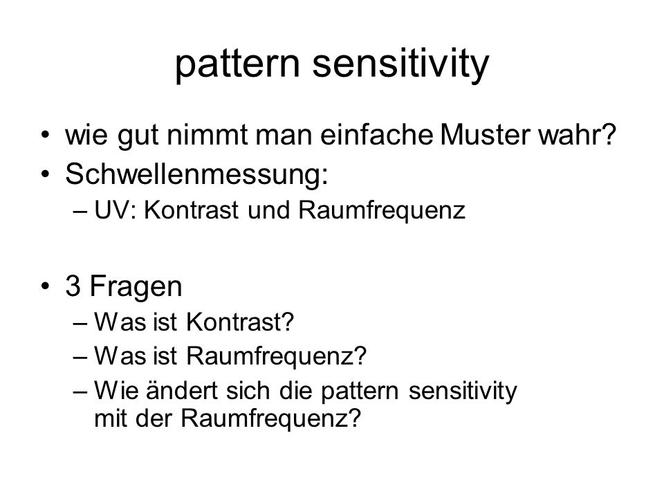 pattern sensitivity wie gut nimmt man einfache Muster wahr