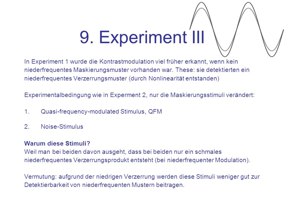 9. Experiment III In Experiment 1 wurde die Kontrastmodulation viel früher erkannt, wenn kein.