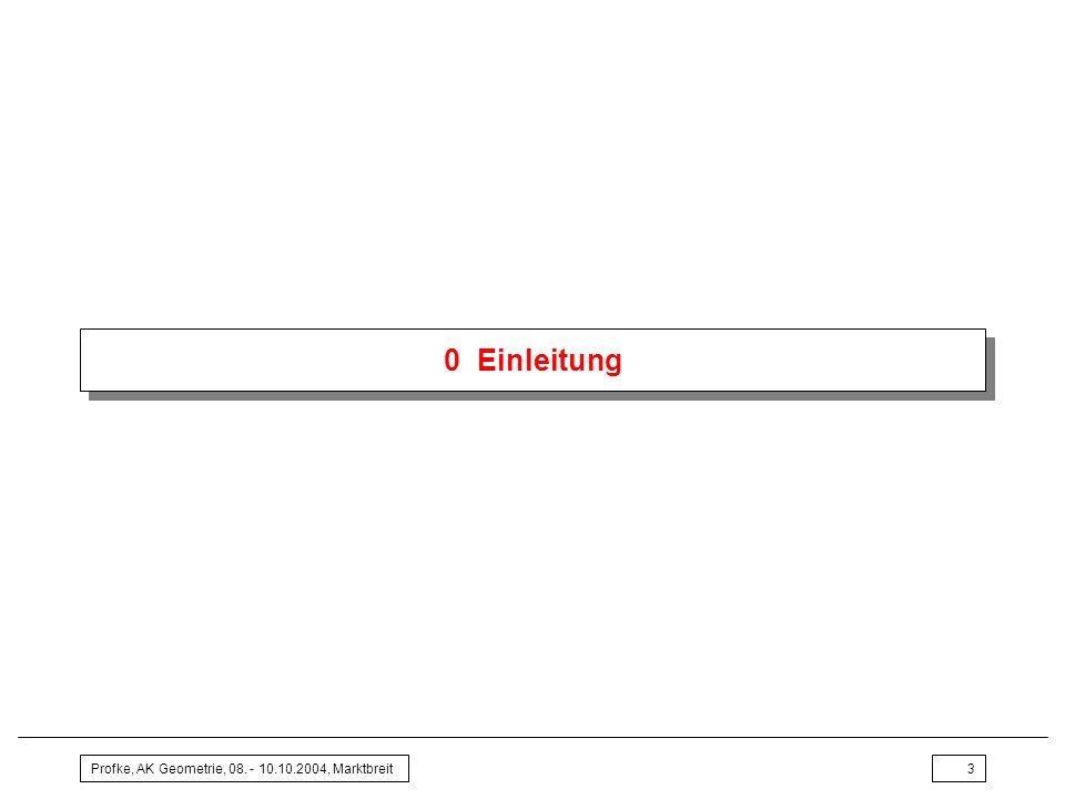 0 Einleitung Profke, AK Geometrie, 08. - 10.10.2004, Marktbreit
