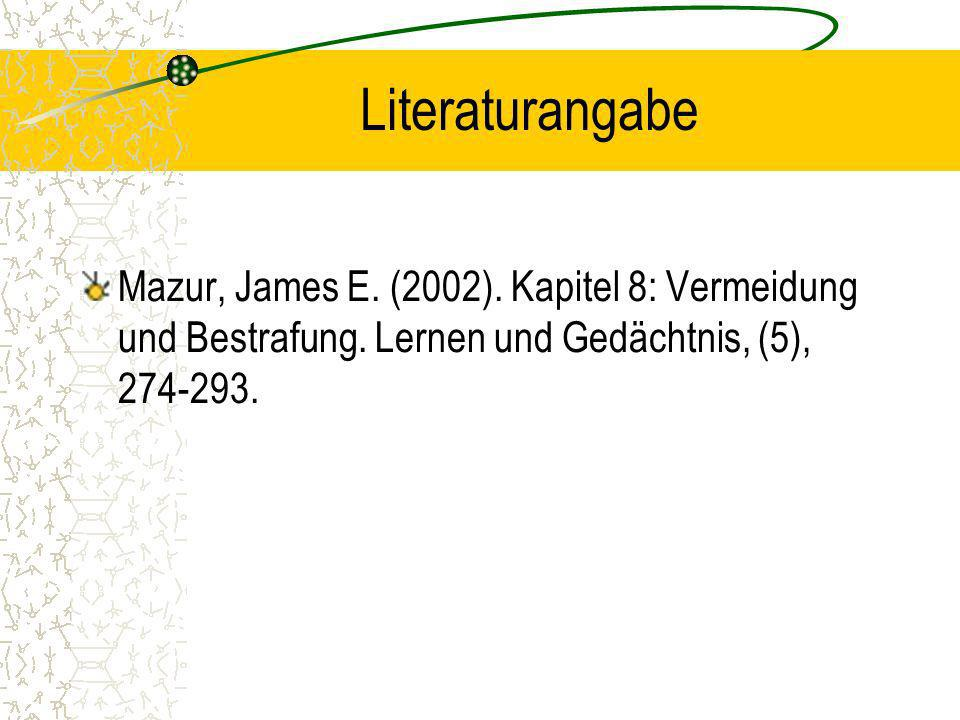 Literaturangabe Mazur, James E. (2002). Kapitel 8: Vermeidung und Bestrafung.